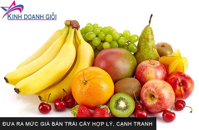 Đưa ra mức giá bán trái cây hợp lý, cạnh tranh